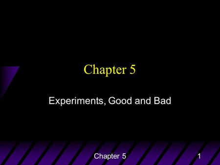 Chapter 51 Experiments, Good and Bad. Chapter 52 Experimentation u An experiment is the process of subjecting experimental units to treatments and observing.