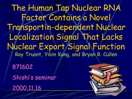 The Human Tap Nuclear RNA Factor Contains a Novel Transportin-dependent Nuclear Localization Signal That Lacks Nuclear Export Signal Function Ray Truant,
