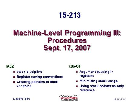 Machine-Level Programming III: Procedures Sept. 17, 2007 IA32 stack discipline Register saving conventions Creating pointers to local variablesx86-64 Argument.