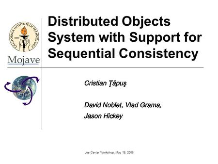 Lee Center Workshop, May 19, 2006 Distributed Objects System with Support for Sequential Consistency.