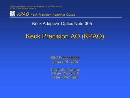 California Association for Research in Astronomy W. M. Keck Observatory KPAO Keck Precision Adaptive Optics Keck Precision AO (KPAO) SSC Presentation January.