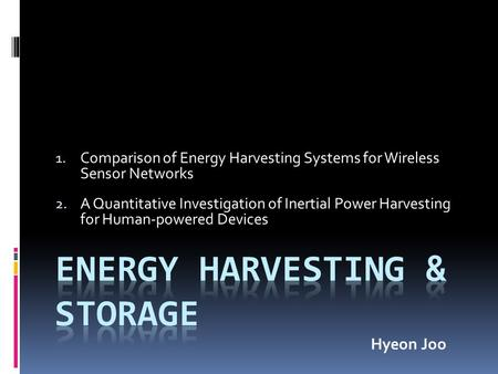 1. Comparison of Energy Harvesting Systems for Wireless Sensor Networks 2. A Quantitative Investigation of Inertial Power Harvesting for Human-powered.