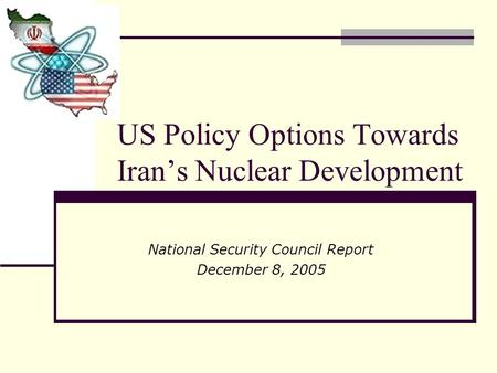 US Policy Options Towards Iran's Nuclear Development National Security Council Report December 8, 2005.