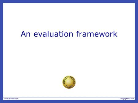 An evaluation framework. Evaluation paradigm Any kind of evaluation is guided explicitly or implicitly by a set of beliefs, which are often under-pined.