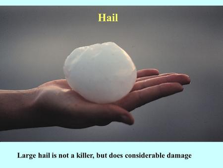 Large hail is not a killer, but does considerable damage Hail.