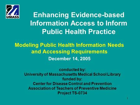 1 Enhancing Evidence-based Information Access to Inform Public Health Practice Modeling Public Health Information Needs and Accessing Requirements December.