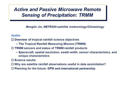 Menglin Jin, METR280-satellite meteorology/Climatology Outline  Overview of  Overview of tropical rainfall science objectives –The Tropical Rainfall.