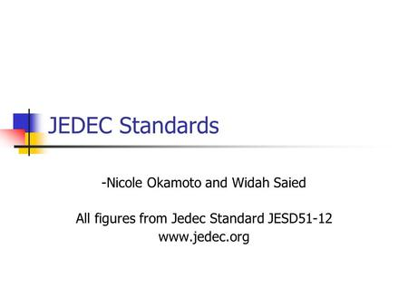 JEDEC Standards -Nicole Okamoto and Widah Saied All figures from Jedec Standard JESD51-12 www.jedec.org.