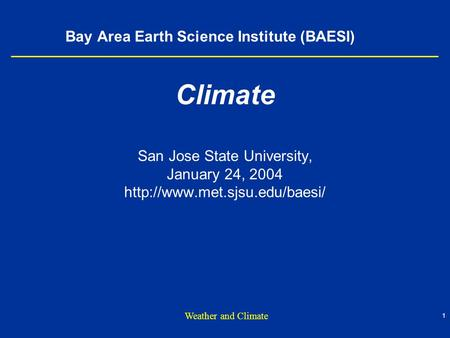 1 Weather and Climate Bay Area Earth Science Institute (BAESI) Climate San Jose State University, January 24, 2004