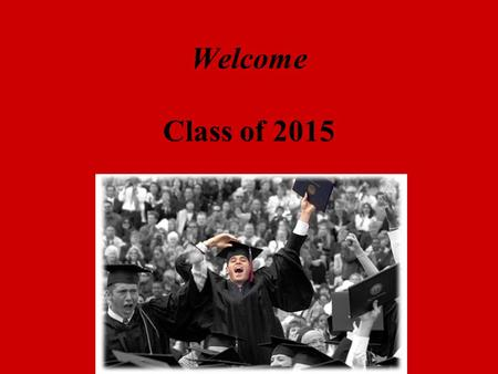 Welcome Class of 2015. Introductions Mr. Paltrineri- PrincipalMr. Paltrineri- Principal Mr. Girton-Mr. Girton- Guidance Counselor Guidance Counselor SHS.