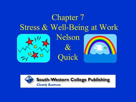 Chapter 7 Stress & Well-Being at Work Nelson & Quick.