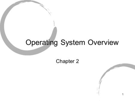 1 Operating System Overview Chapter 2. 2 Operating System Lets remind ourselves of OS A program that controls the execution of application programs An.
