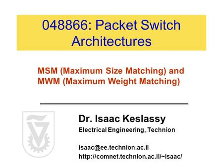 048866: Packet Switch Architectures Dr. Isaac Keslassy Electrical Engineering, Technion  MSM.