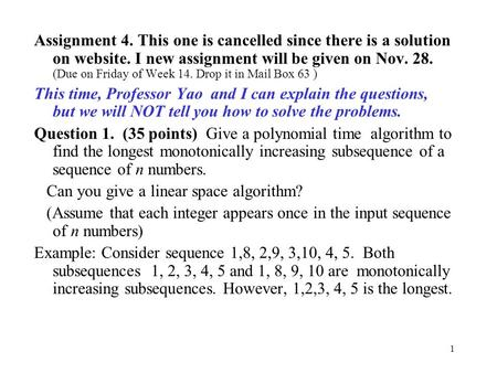 1 Assignment 4. This one is cancelled since there is a solution on website. I new assignment will be given on Nov. 28. (Due on Friday of Week 14. Drop.