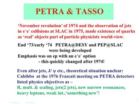 R J Cashmore Dornan Fest 1 PETRA & TASSO 'November revolution' of 1974 and the observation of jets in e + e - collisions at SLAC in 1975, made existence.