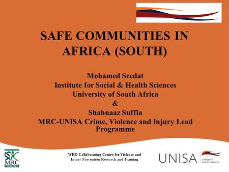 SAFE COMMUNITIES IN AFRICA (SOUTH) Mohamed Seedat Institute for Social & Health Sciences University of South Africa & Shahnaaz Suffla MRC-UNISA Crime,