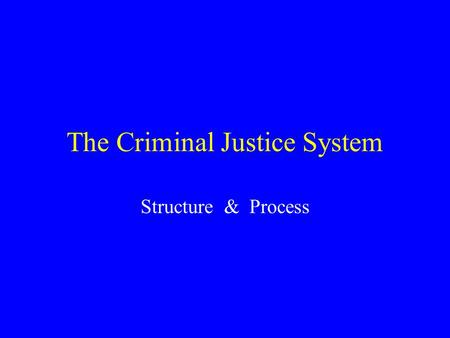 "The Criminal Justice System Structure & Process. The Criminal Justice Process Cycles individuals from the status of ""free citizen"" to that of suspect,"