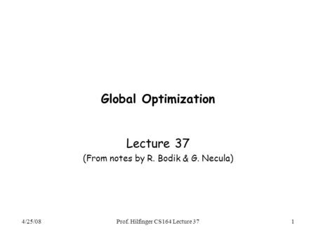 4/25/08Prof. Hilfinger CS164 Lecture 371 Global Optimization Lecture 37 (From notes by R. Bodik & G. Necula)