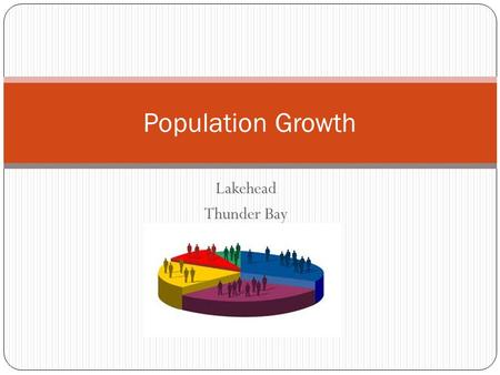 Lakehead Thunder Bay Population Growth. Population Ethics Inter-generational ethics: current growth will stop one day, simply because the planet cannot.