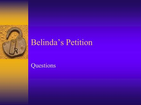 Belinda's Petition Questions. Belinda's Petition  1. Is Belinda writing this petition for herself? How do you know?