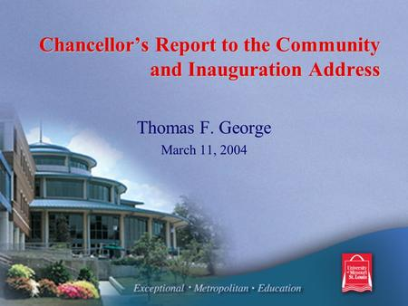 Chancellor's Report to the Community and Inauguration Address Thomas F. George March 11, 2004.