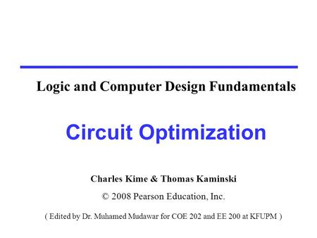 Circuit Optimization Goal: To obtain the simplest implementation for a given function Optimization is a more formal approach to simplification that is.