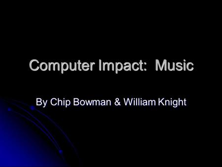 Computer Impact: Music By Chip Bowman & William Knight.