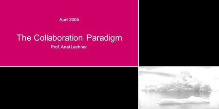 April 2005 The Collaboration Paradigm Prof. Anat Lechner.