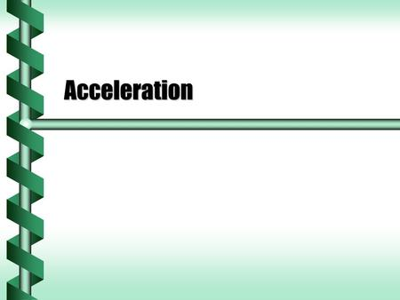 Acceleration. Graphs to Functions  A simple graph of constant velocity corresponds to a position graph that is a straight line.  The functional form.