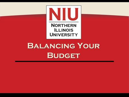 Balancing Your Budget. Paying For College Financial Aid FAFSA: pay attention to deadlines! –Usually due by end of June –Priority –Numerous types of loans/grants.