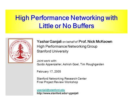 High Performance Networking with Little or No Buffers Yashar Ganjali on behalf of Prof. Nick McKeown High Performance Networking Group Stanford University.