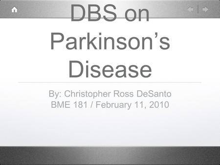 DBS on Parkinson's Disease By: Christopher Ross DeSanto BME 181 / February 11, 2010.
