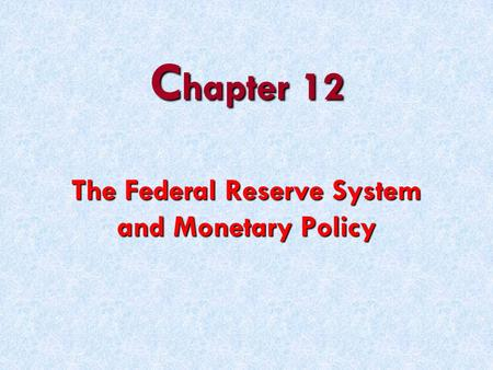 C hapter 12 The Federal Reserve System and Monetary Policy.