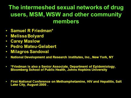 The intermeshed sexual networks of drug users, MSM, WSW and other community members Samuel R Friedman* Melissa Bolyard Carey Maslow Pedro Mateu-Gelabert.
