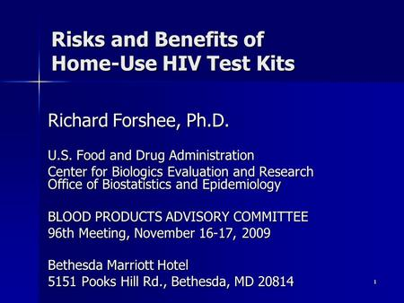 1 Risks and Benefits of Home-Use HIV Test Kits Richard Forshee, Ph.D. U.S. Food and Drug Administration Center for Biologics Evaluation and Research Office.