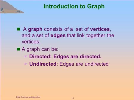 1.1 Data Structure and Algorithm Introduction to Graph A graph consists of a set of vertices, and a set of edges that link together the vertices. A graph.