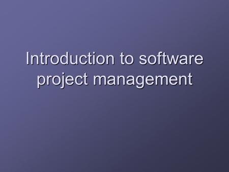 Introduction to software project management. What is a project? One definition 'a specific design or plan' 'a specific design or plan' Key elements non-routine.