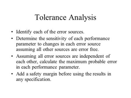 Tolerance Analysis Identify each of the error sources. Determine the sensitivity of each performance parameter to changes in each error source assuming.