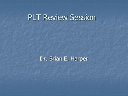 PLT Review Session Dr. Brian E. Harper. What will we do today? Presentation on the Format of the exam Presentation on the Format of the exam Practice.