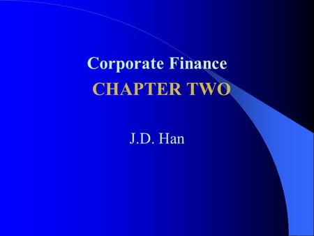 Corporate Finance CHAPTER TWO J.D. Han. Learning Objectives 1. What kind of choices is a corporate financial manager faced with in funding a project?