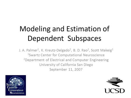 Modeling and Estimation of Dependent Subspaces J. A. Palmer 1, K. Kreutz-Delgado 2, B. D. Rao 2, Scott Makeig 1 1 Swartz Center for Computational Neuroscience.