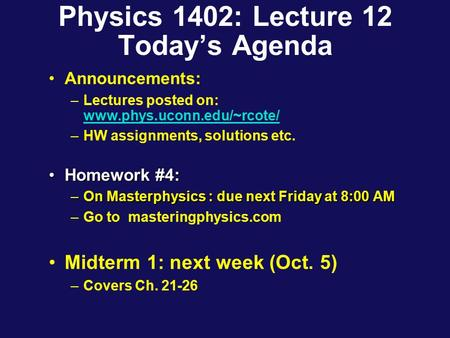 Physics 1402: Lecture 12 Today's Agenda Announcements: –Lectures posted on: www.phys.uconn.edu/~rcote/ www.phys.uconn.edu/~rcote/ –HW assignments, solutions.
