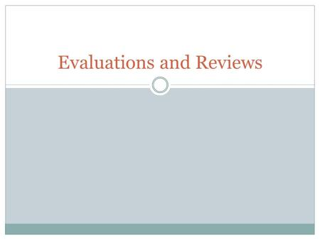 Evaluations and Reviews. What is an evaluation? A judgment about a given topic questioning its value.