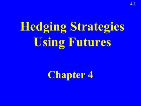 4.1 Hedging Strategies Using Futures Chapter 4. 4.2 Long & Short Hedges A long futures hedge is appropriate when you know you will purchase an asset in.