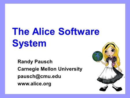 The Alice Software System Randy Pausch Carnegie Mellon University