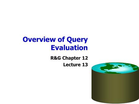 Overview of Query Evaluation R&G Chapter 12 Lecture 13.