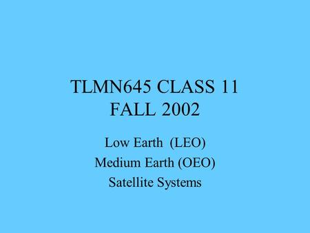 Low Earth (LEO) Medium Earth (OEO) Satellite Systems