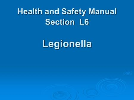 Health and Safety Manual Section L6 Legionella. Legionella L6 is a single set of standards for the management of Legionella bacteria, based on the HSE.