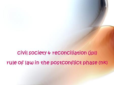 Civil society & reconciliation (jpl) rule of law in the postconflict phase (nk)