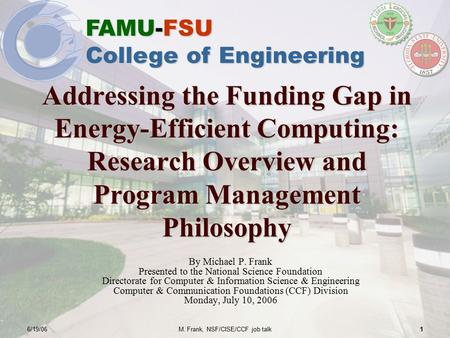 FAMU-FSU College of Engineering 6/19/06M. Frank, NSF/CISE/CCF job talk1 Addressing the Funding Gap <strong>in</strong> Energy-Efficient <strong>Computing</strong>: Research Overview and.